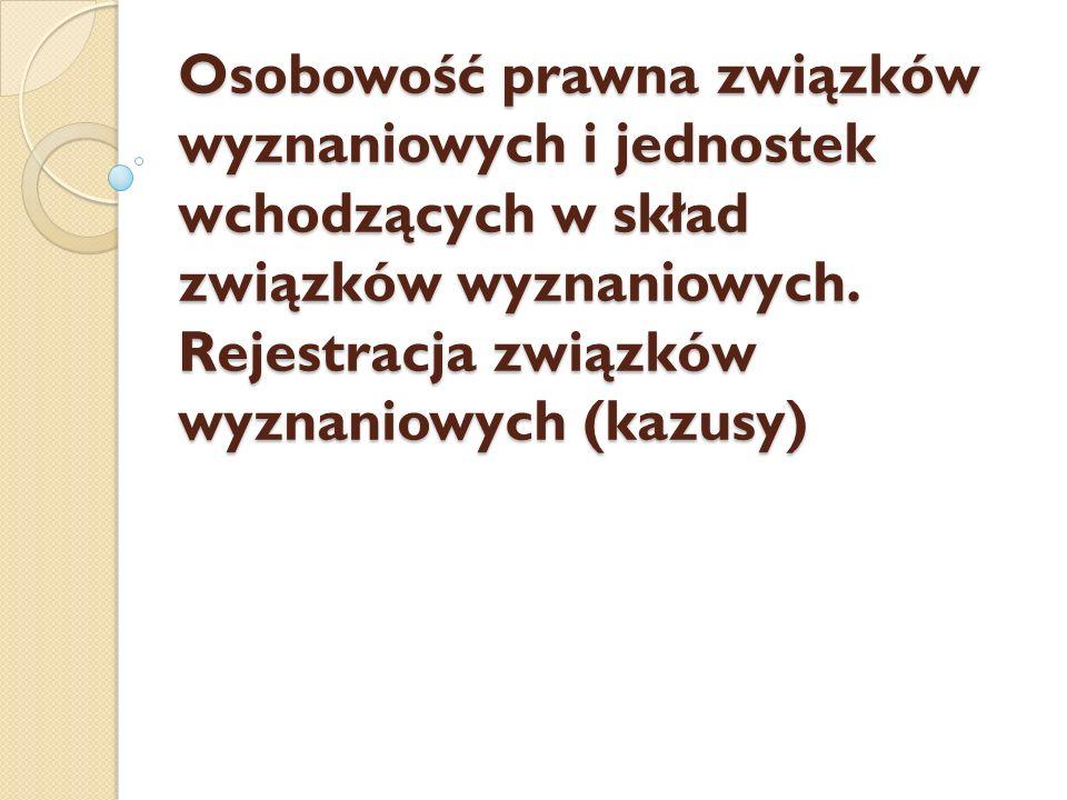 Osobowość prawna związków wyznaniowych i jednostek wchodzących w skład związków wyznaniowych. Rejestracja związków wyznaniowych (kazusy)
