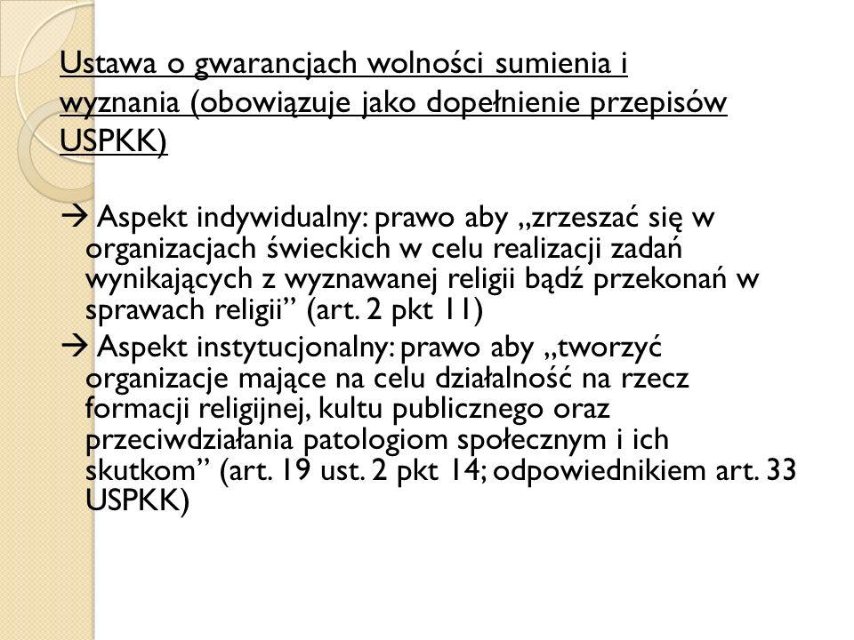 Ustawa o gwarancjach wolności sumienia i wyznania (obowiązuje jako dopełnienie przepisów USPKK) Aspekt indywidualny: prawo aby zrzeszać się w organiza