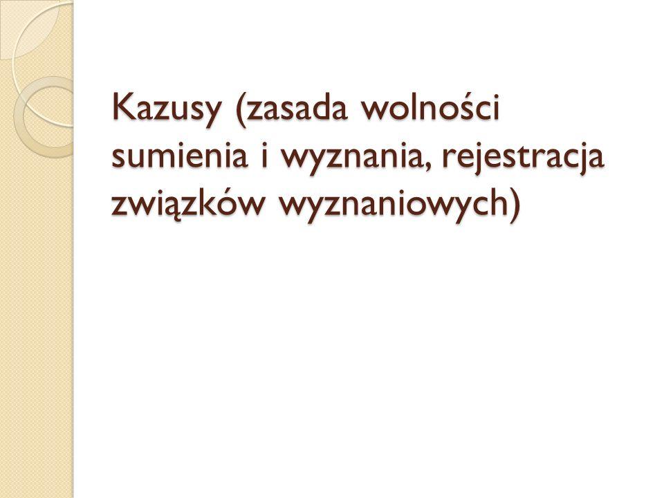 Kazusy (zasada wolności sumienia i wyznania, rejestracja związków wyznaniowych)