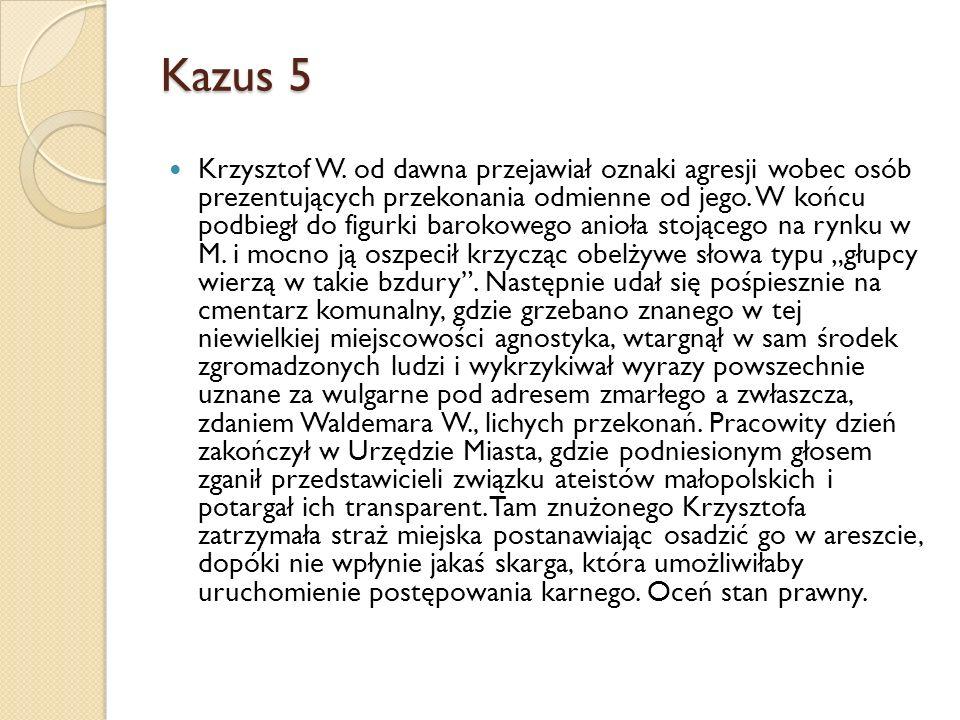 Kazus 5 Krzysztof W. od dawna przejawiał oznaki agresji wobec osób prezentujących przekonania odmienne od jego. W końcu podbiegł do figurki barokowego