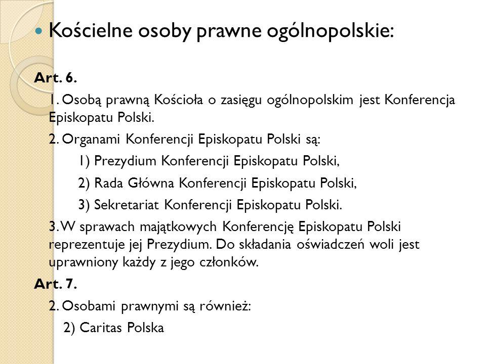 Kościelne osoby prawne ogólnopolskie: Art. 6. 1. Osobą prawną Kościoła o zasięgu ogólnopolskim jest Konferencja Episkopatu Polski. 2. Organami Konfere