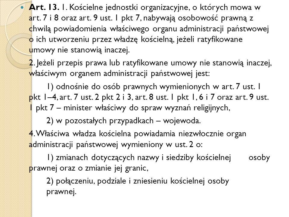 Art. 13. 1. Kościelne jednostki organizacyjne, o których mowa w art. 7 i 8 oraz art. 9 ust. 1 pkt 7, nabywają osobowość prawną z chwilą powiadomienia