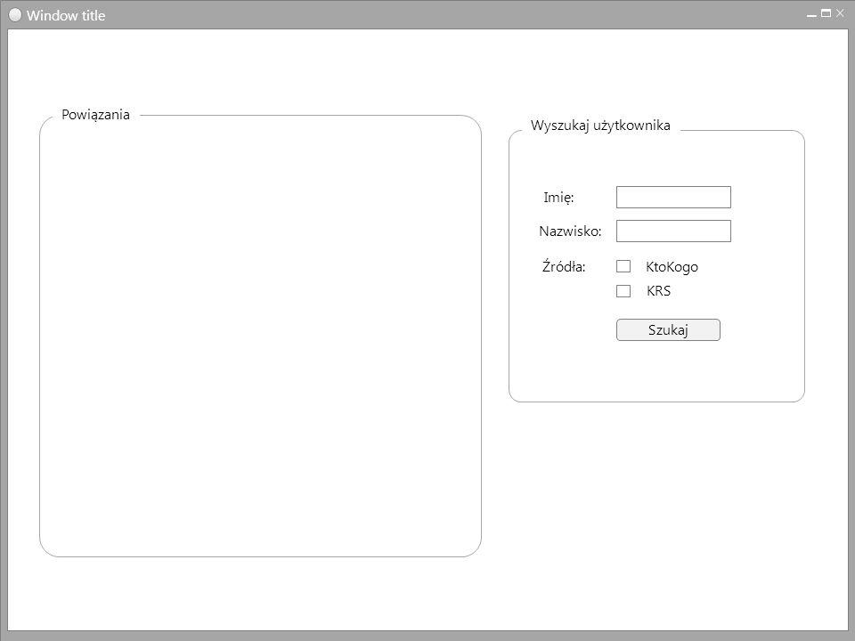 Window title Wyszukaj użytkownika Szukaj Imię: Nazwisko: Powiązania Źródła: KtoKogo KRS