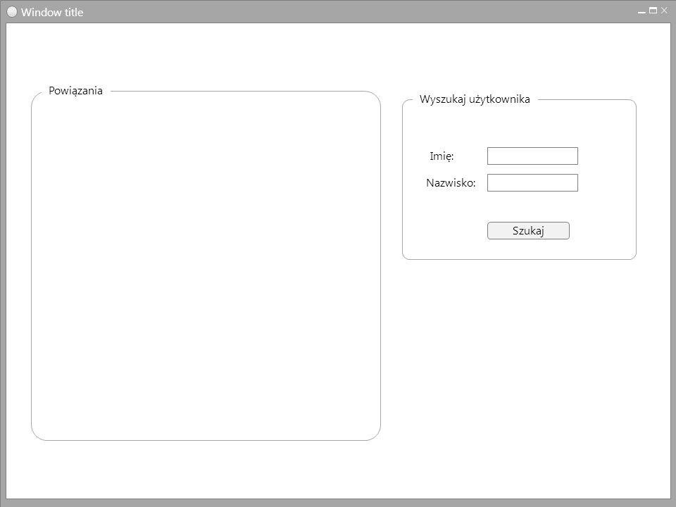 Window title Wyszukaj użytkownika Szukaj Imię: Nazwisko: Powiązania