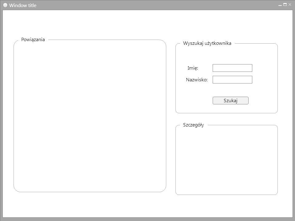 Window title Wyszukaj użytkownika Szukaj Imię: Nazwisko: Powiązania Szczegóły