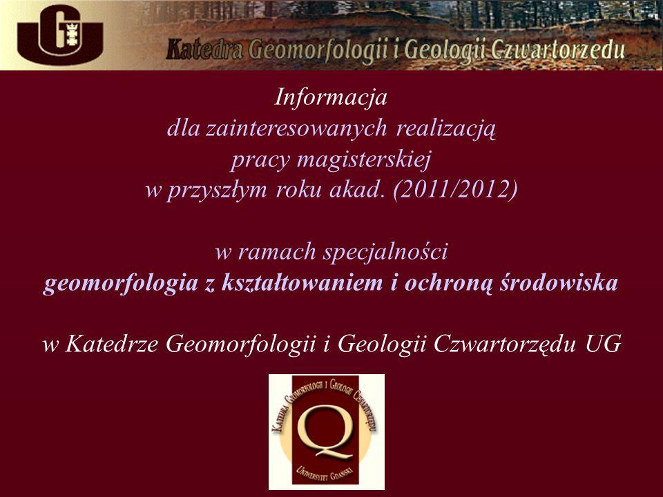 Informacja dla zainteresowanych realizacją pracy magisterskiej w przyszłym roku akad. (2011/2012) w ramach specjalności geomorfologia z kształtowaniem