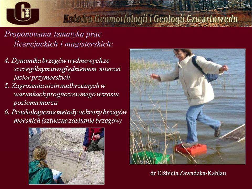 Proponowana tematyka prac licencjackich i magisterskich: 4. Dynamika brzegów wydmowych ze szczególnym uwzględnieniem mierzei jezior przymorskich 5. Za