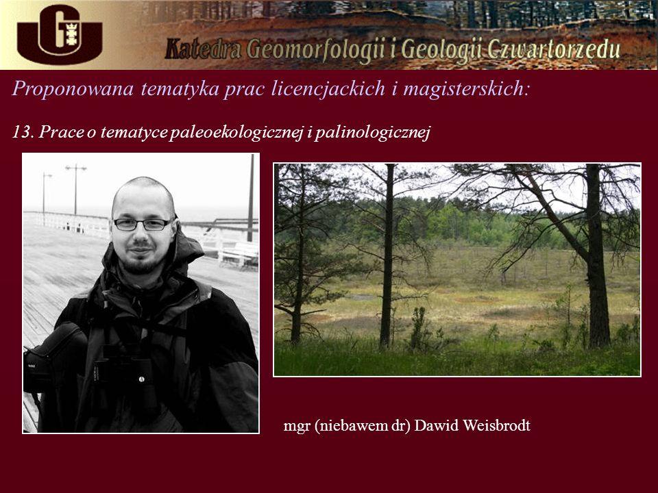 Proponowana tematyka prac licencjackich i magisterskich: 13. Prace o tematyce paleoekologicznej i palinologicznej mgr (niebawem dr) Dawid Weisbrodt