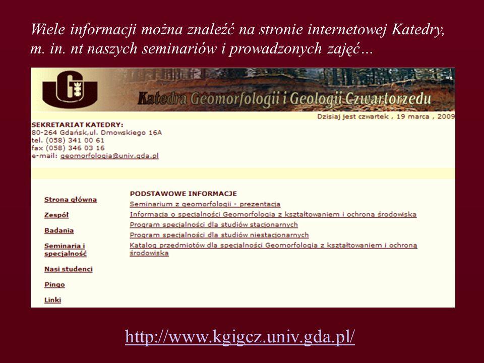 Wiele informacji można znaleźć na stronie internetowej Katedry, m. in. nt naszych seminariów i prowadzonych zajęć… http://www.kgigcz.univ.gda.pl/