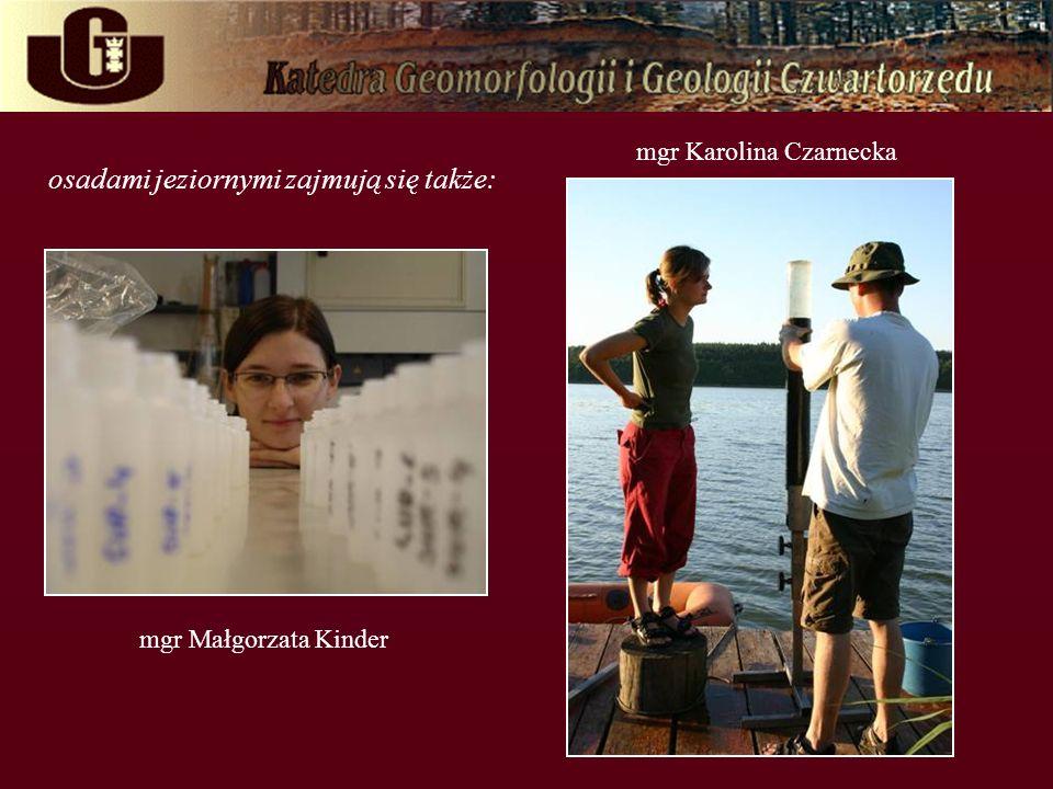 mgr Małgorzata Kinder mgr Karolina Czarnecka osadami jeziornymi zajmują się także: