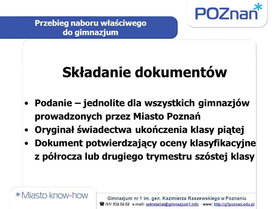 Składanie dokumentów Podanie – jednolite dla wszystkich gimnazjów prowadzonych przez Miasto Poznań Oryginał świadectwa ukończenia klasy piątej Dokumen