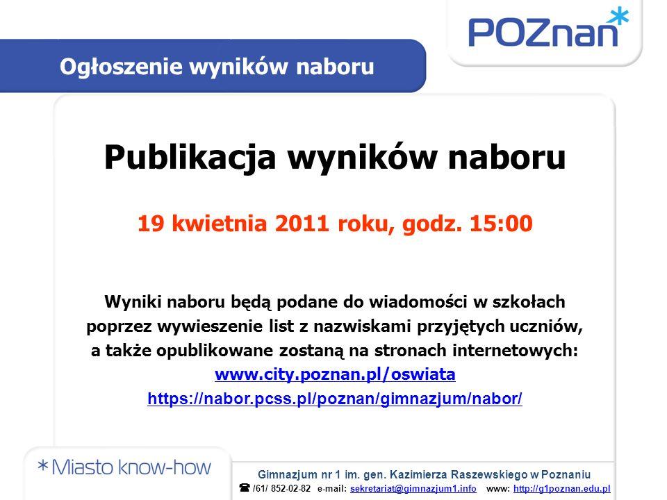 Publikacja wyników naboru 19 kwietnia 2011 roku, godz. 15:00 Wyniki naboru będą podane do wiadomości w szkołach poprzez wywieszenie list z nazwiskami