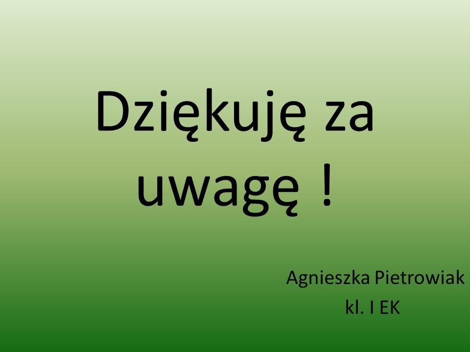 Dziękuję za uwagę ! Agnieszka Pietrowiak kl. I EK