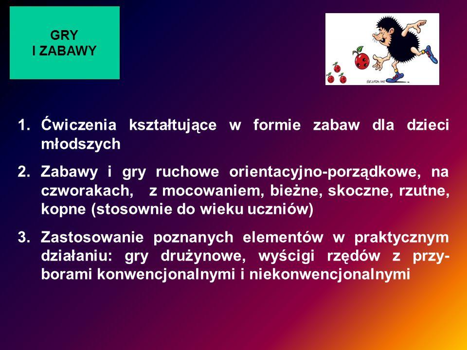 GRY I ZABAWY 1.Ćwiczenia kształtujące w formie zabaw dla dzieci młodszych 2.Zabawy i gry ruchowe orientacyjno-porządkowe, na czworakach, z mocowaniem,