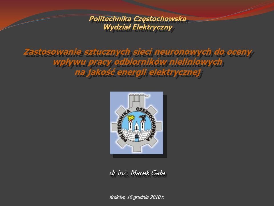 Kraków, 16 grudnia 2010 r. dr inż. Marek Gała Politechnika Częstochowska Wydział Elektryczny Politechnika Częstochowska Wydział Elektryczny Zastosowan