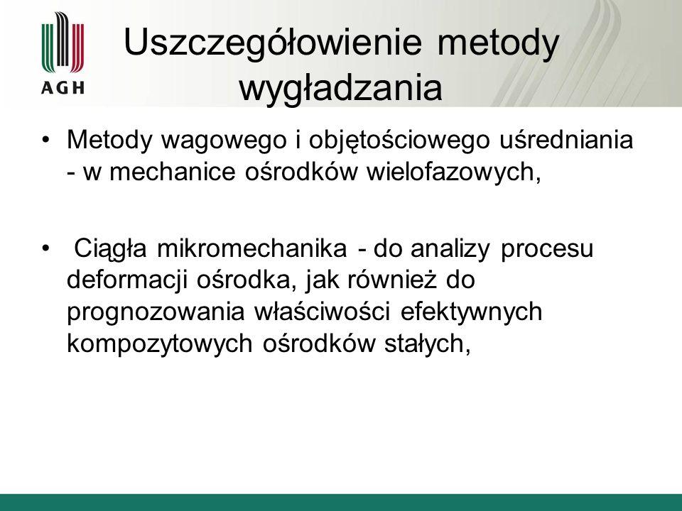 Uszczegółowienie metody wygładzania Metody wagowego i objętościowego uśredniania - w mechanice ośrodków wielofazowych, Ciągła mikromechanika - do anal