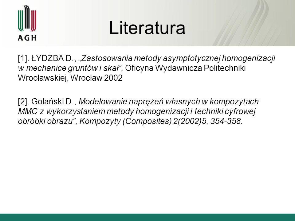Literatura [1]. ŁYDŻBA D., Zastosowania metody asymptotycznej homogenizacji w mechanice gruntów i skał, Oficyna Wydawnicza Politechniki Wrocławskiej,