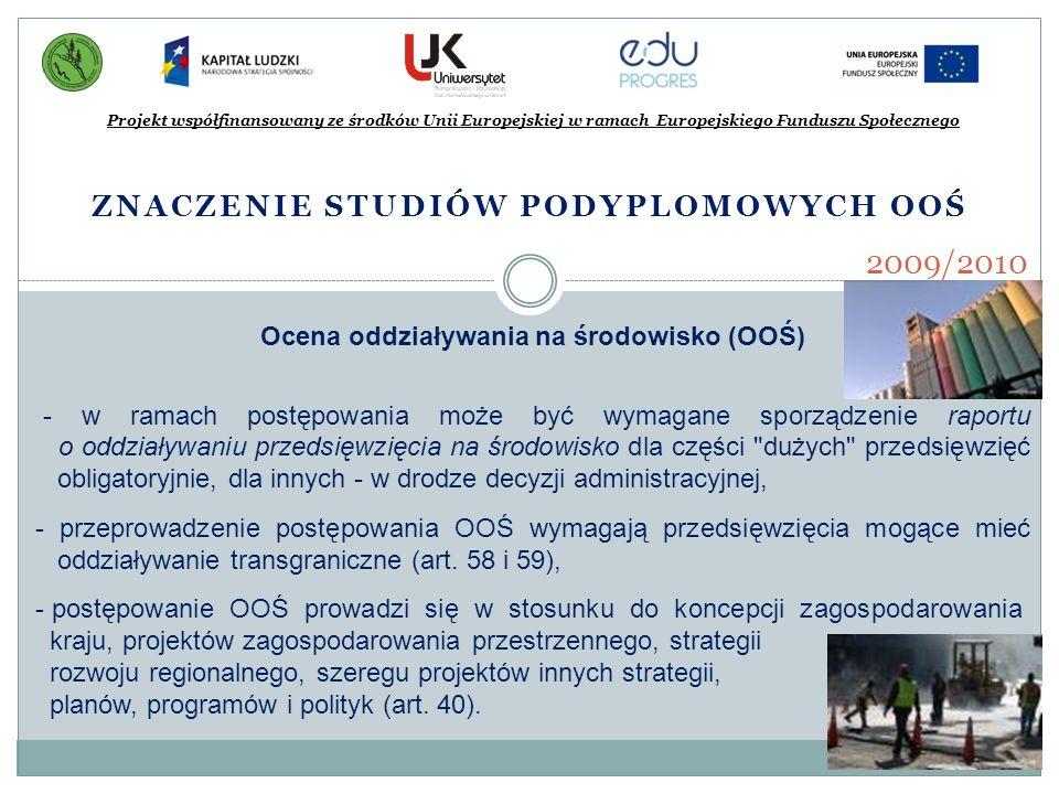 ZNACZENIE STUDIÓW PODYPLOMOWYCH OOŚ Projekt współfinansowany ze środków Unii Europejskiej w ramach Europejskiego Funduszu Społecznego 2009/2010 Ocena