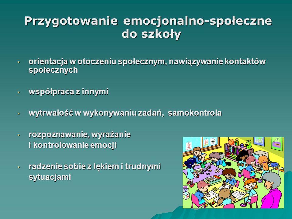Przygotowanie emocjonalno-społeczne do szkoły Przygotowanie emocjonalno-społeczne do szkoły orientacja w otoczeniu społecznym, nawiązywanie kontaktów