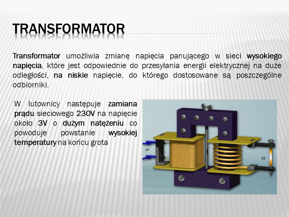 Transformator umożliwia zmianę napięcia panującego w sieci wysokiego napięcia, które jest odpowiednie do przesyłania energii elektrycznej na duże odle
