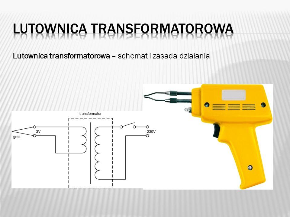 Lutownica transformatorowa – schemat i zasada działania