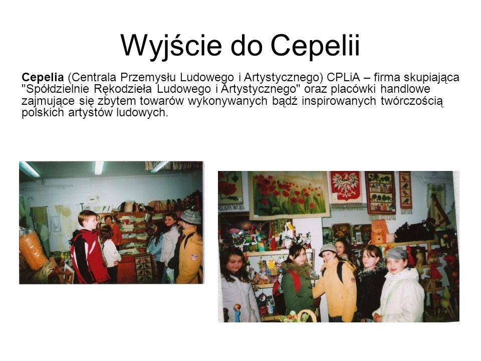 Wyjście do Cepelii Cepelia (Centrala Przemysłu Ludowego i Artystycznego) CPLiA – firma skupiająca