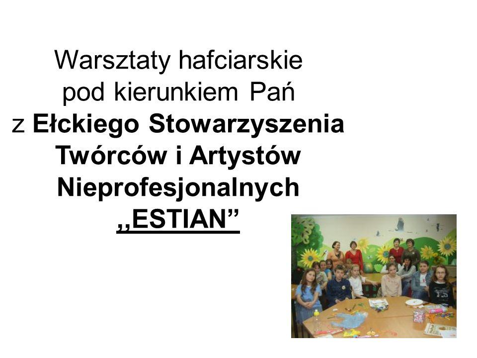 Warsztaty hafciarskie pod kierunkiem Pań z Ełckiego Stowarzyszenia Twórców i Artystów Nieprofesjonalnych,,ESTIAN
