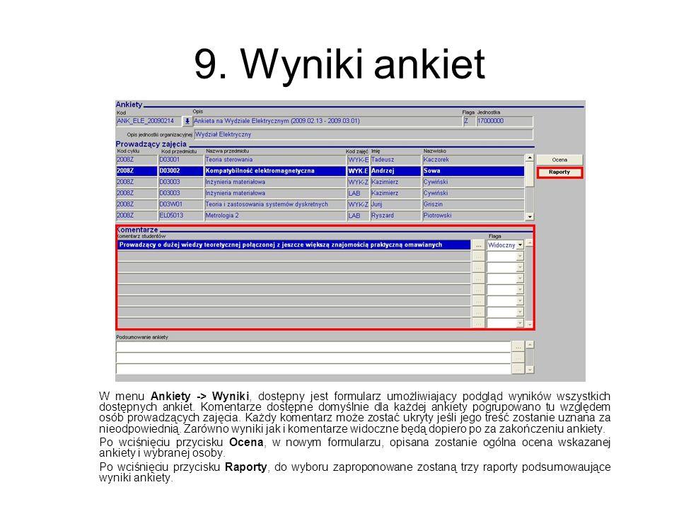 9. Wyniki ankiet W menu Ankiety -> Wyniki, dostępny jest formularz umożliwiający podgląd wyników wszystkich dostępnych ankiet. Komentarze dostępne dom