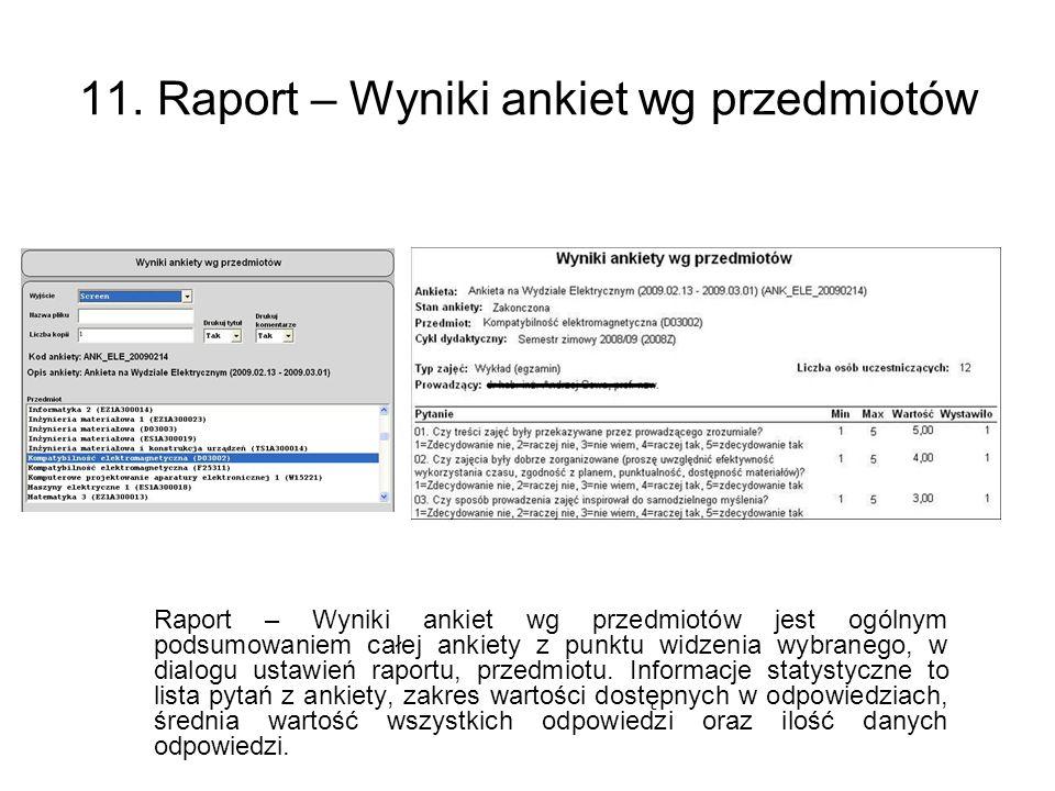 11. Raport – Wyniki ankiet wg przedmiotów Raport – Wyniki ankiet wg przedmiotów jest ogólnym podsumowaniem całej ankiety z punktu widzenia wybranego,