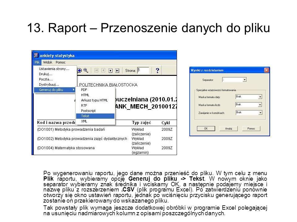 13. Raport – Przenoszenie danych do pliku Po wygenerowaniu raportu, jego dane można przenieść do pliku. W tym celu z menu Plik raportu, wybieramy opcj