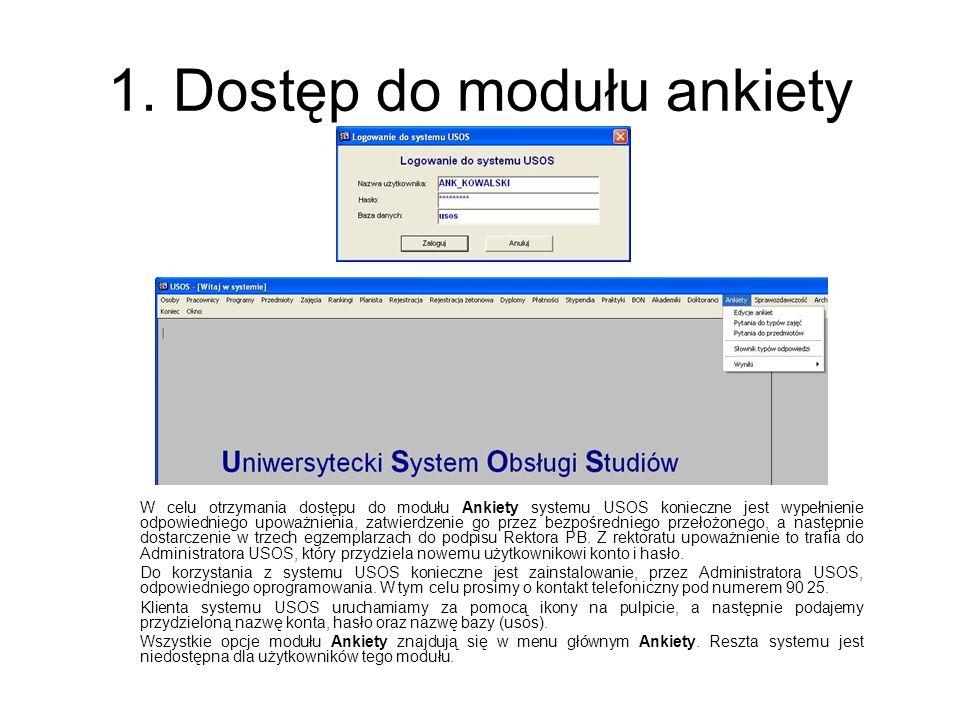 1. Dostęp do modułu ankiety W celu otrzymania dostępu do modułu Ankiety systemu USOS konieczne jest wypełnienie odpowiedniego upoważnienia, zatwierdze
