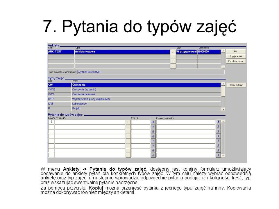 7. Pytania do typów zajęć W menu Ankiety -> Pytania do typów zajęć, dostępny jest kolejny formularz umożliwiający dodawanie do ankiety pytań dla konkr