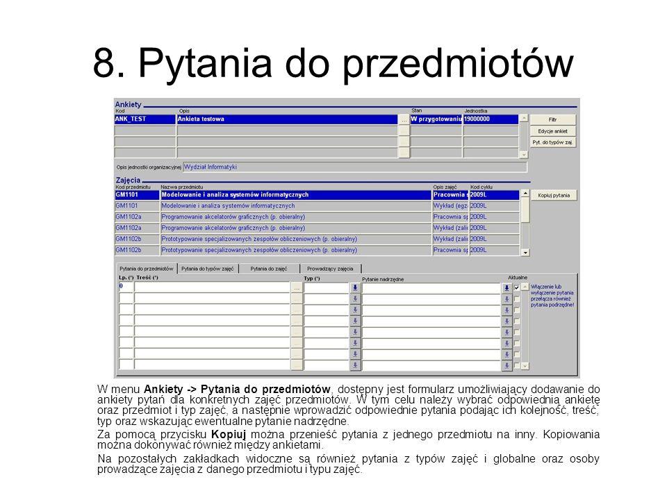 8. Pytania do przedmiotów W menu Ankiety -> Pytania do przedmiotów, dostępny jest formularz umożliwiający dodawanie do ankiety pytań dla konkretnych z