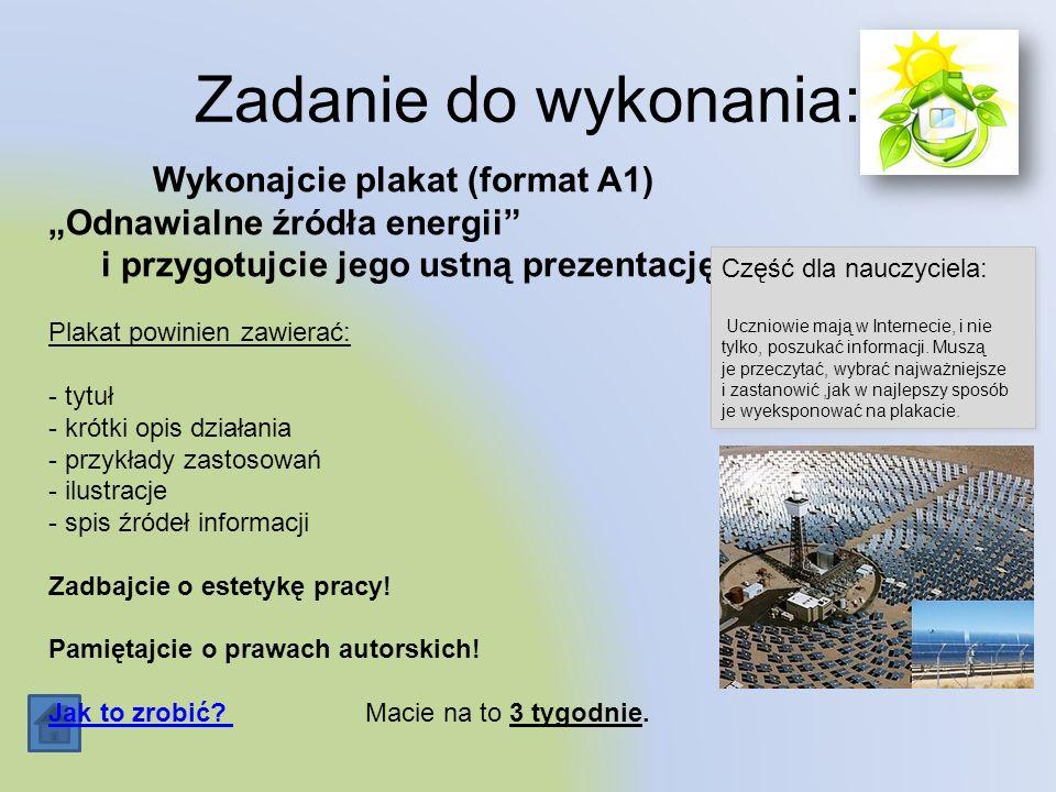 Zadanie do wykonania: Wykonajcie plakat (format A1) Odnawialne źródła energii i przygotujcie jego ustną prezentację. Plakat powinien zawierać: - tytuł
