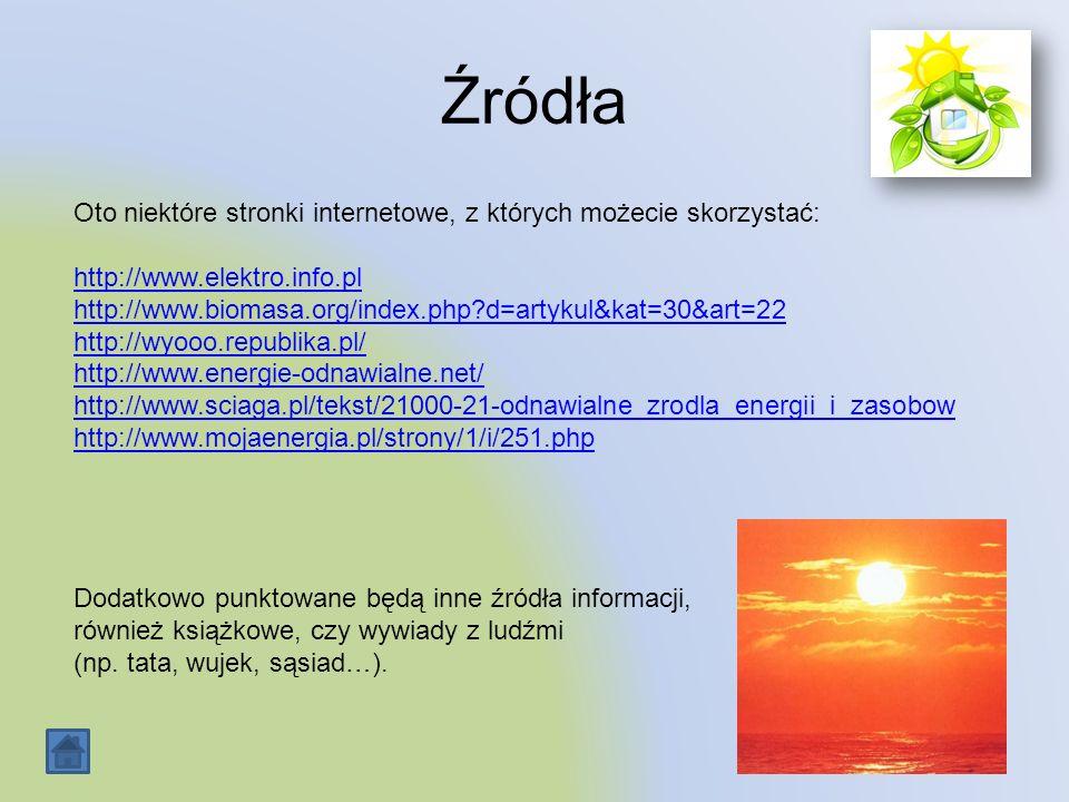 Źródła Oto niektóre stronki internetowe, z których możecie skorzystać: http://www.elektro.info.pl http://www.biomasa.org/index.php?d=artykul&kat=30&ar