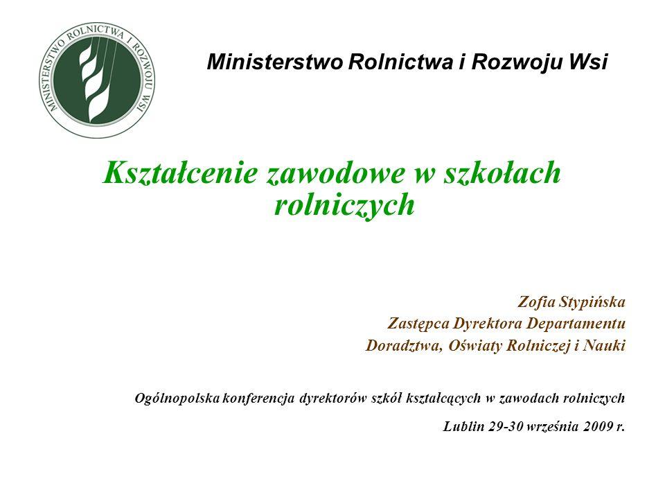 Kształcenie zawodowe w szkołach rolniczych Zofia Stypińska Zastępca Dyrektora Departamentu Doradztwa, Oświaty Rolniczej i Nauki Ogólnopolska konferenc