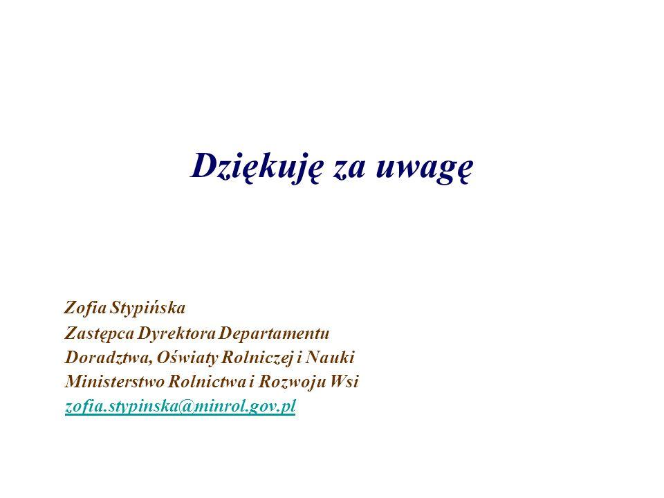 Dziękuję za uwagę Zofia Stypińska Zastępca Dyrektora Departamentu Doradztwa, Oświaty Rolniczej i Nauki Ministerstwo Rolnictwa i Rozwoju Wsi zofia.styp