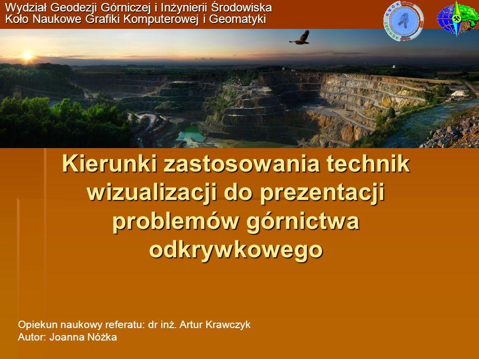 Kierunki zastosowania technik wizualizacji do prezentacji problemów górnictwa odkrywkowego Wydział Geodezji Górniczej i Inżynierii Środowiska Koło Nau