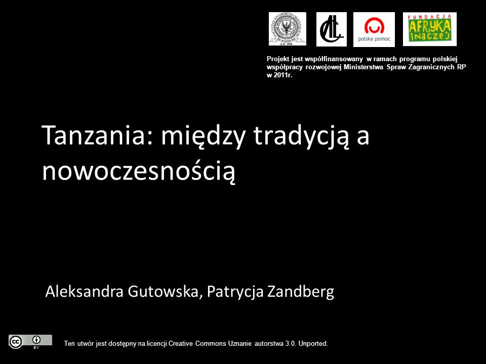 Tanzania: między tradycją a nowoczesnością Aleksandra Gutowska, Patrycja Zandberg Projekt jest współfinansowany w ramach programu polskiej współpracy