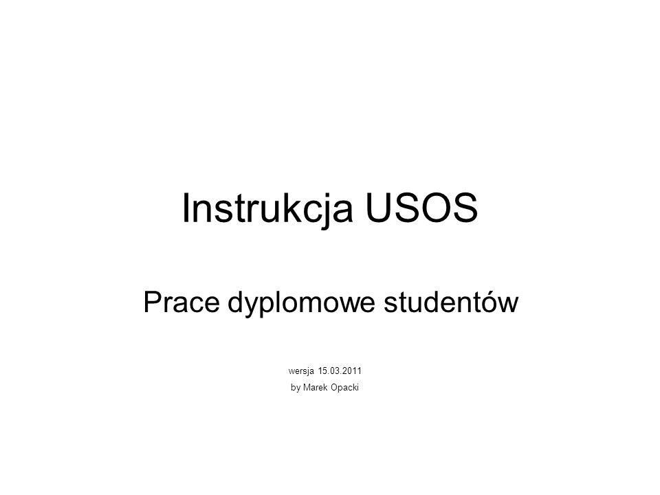 Instrukcja USOS Prace dyplomowe studentów wersja 15.03.2011 by Marek Opacki