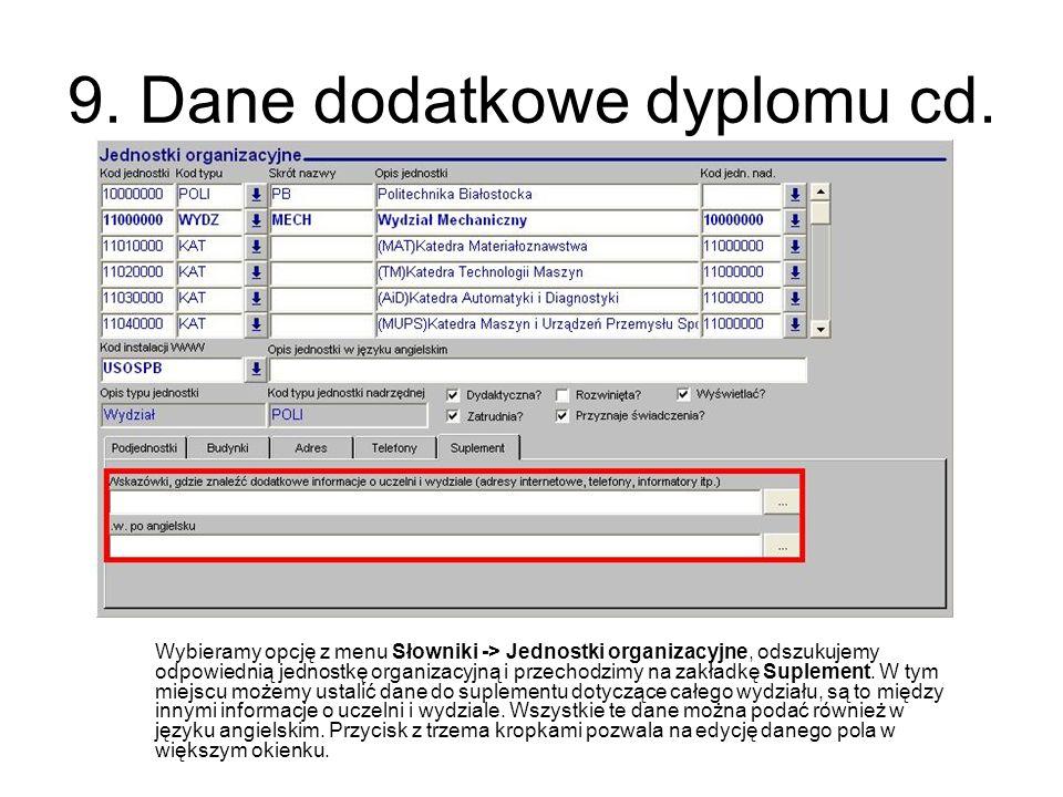 9. Dane dodatkowe dyplomu cd. Wybieramy opcję z menu Słowniki -> Jednostki organizacyjne, odszukujemy odpowiednią jednostkę organizacyjną i przechodzi