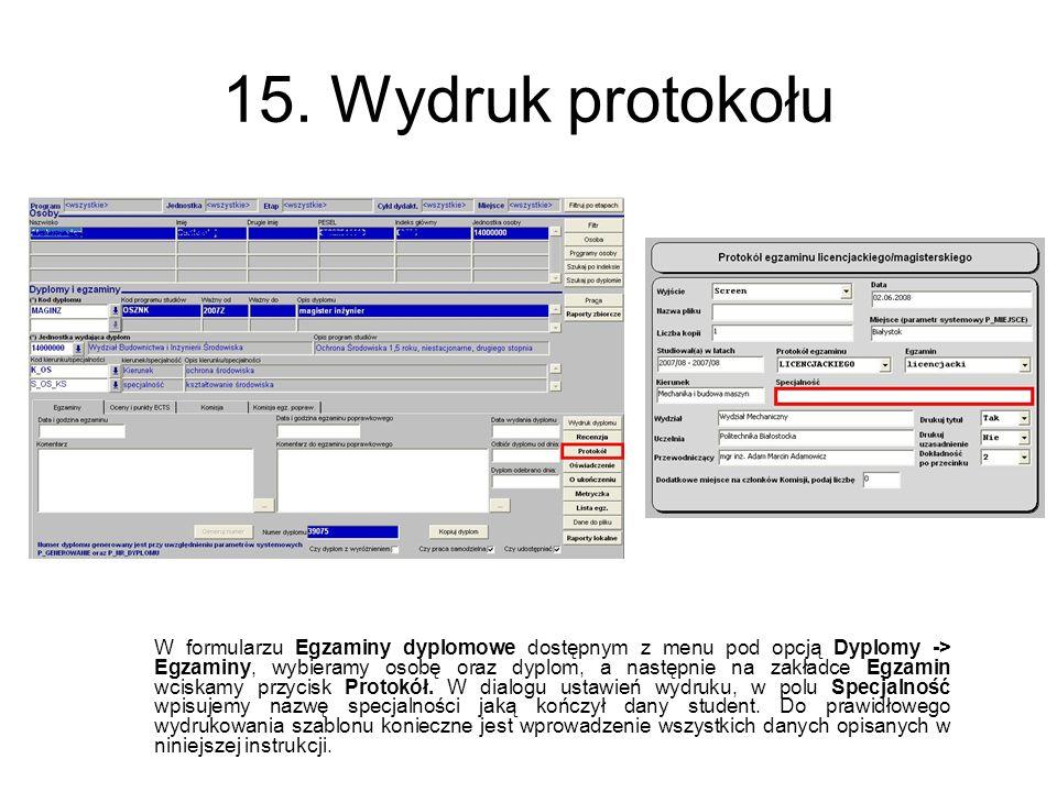 15. Wydruk protokołu W formularzu Egzaminy dyplomowe dostępnym z menu pod opcją Dyplomy -> Egzaminy, wybieramy osobę oraz dyplom, a następnie na zakła
