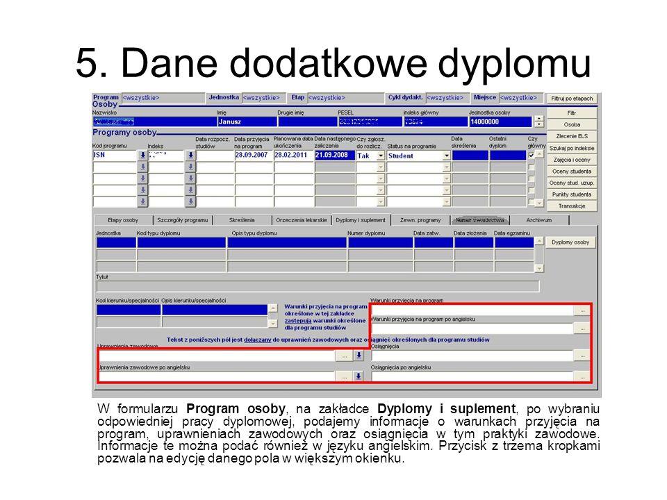 5. Dane dodatkowe dyplomu W formularzu Program osoby, na zakładce Dyplomy i suplement, po wybraniu odpowiedniej pracy dyplomowej, podajemy informacje