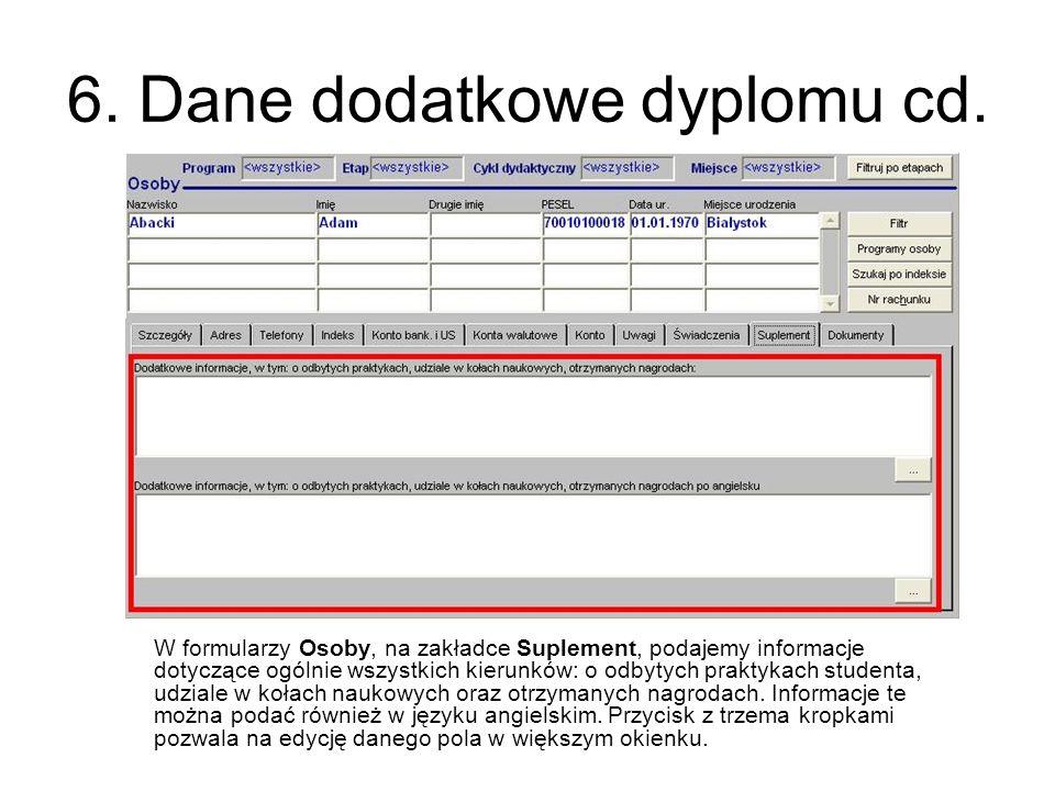 6. Dane dodatkowe dyplomu cd. W formularzy Osoby, na zakładce Suplement, podajemy informacje dotyczące ogólnie wszystkich kierunków: o odbytych prakty