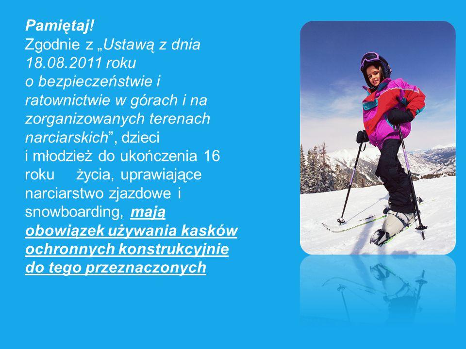 Pamiętaj! Zgodnie z Ustawą z dnia 18.08.2011 roku o bezpieczeństwie i ratownictwie w górach i na zorganizowanych terenach narciarskich, dzieci i młodz
