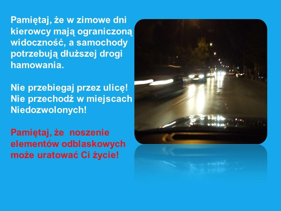 Pamiętaj, że w zimowe dni kierowcy mają ograniczoną widoczność, a samochody potrzebują dłuższej drogi hamowania. Nie przebiegaj przez ulicę! Nie przec