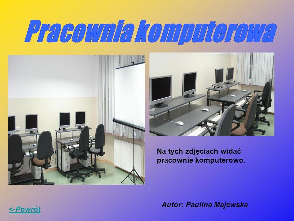 Na tych zdjęciach widać pracownie komputerowo. <-Powrót Autor: Paulina Majewska
