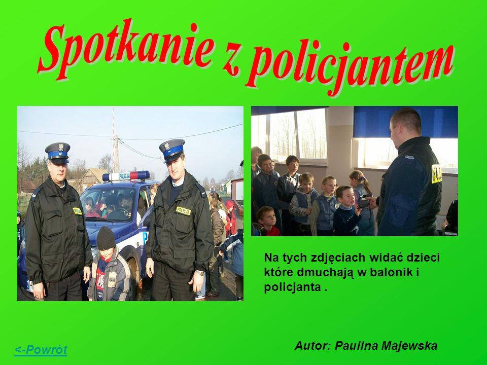 Na tych zdjęciach widać dzieci które dmuchają w balonik i policjanta. <-Powrót Autor: Paulina Majewska
