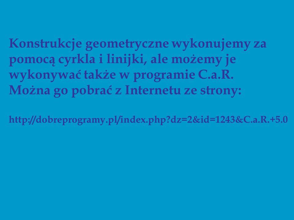 Konstrukcje geometryczne wykonujemy za pomocą cyrkla i linijki, ale możemy je wykonywać także w programie C.a.R. Można go pobrać z Internetu ze strony