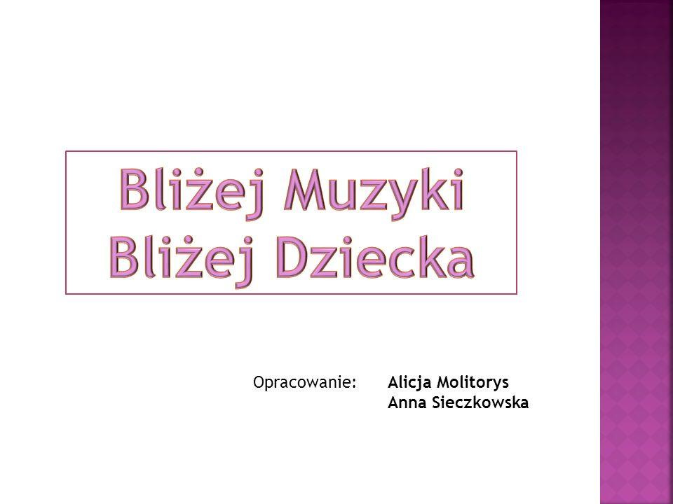 Opracowanie: Alicja Molitorys Anna Sieczkowska